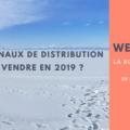 Webinaire de La Rose Des Ventes sur le choix des canaux de distribution en 2019.