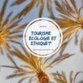 Comment lier tourisme, écologie et éthique?