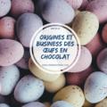 Article les origines et business des chocolats de Pâques