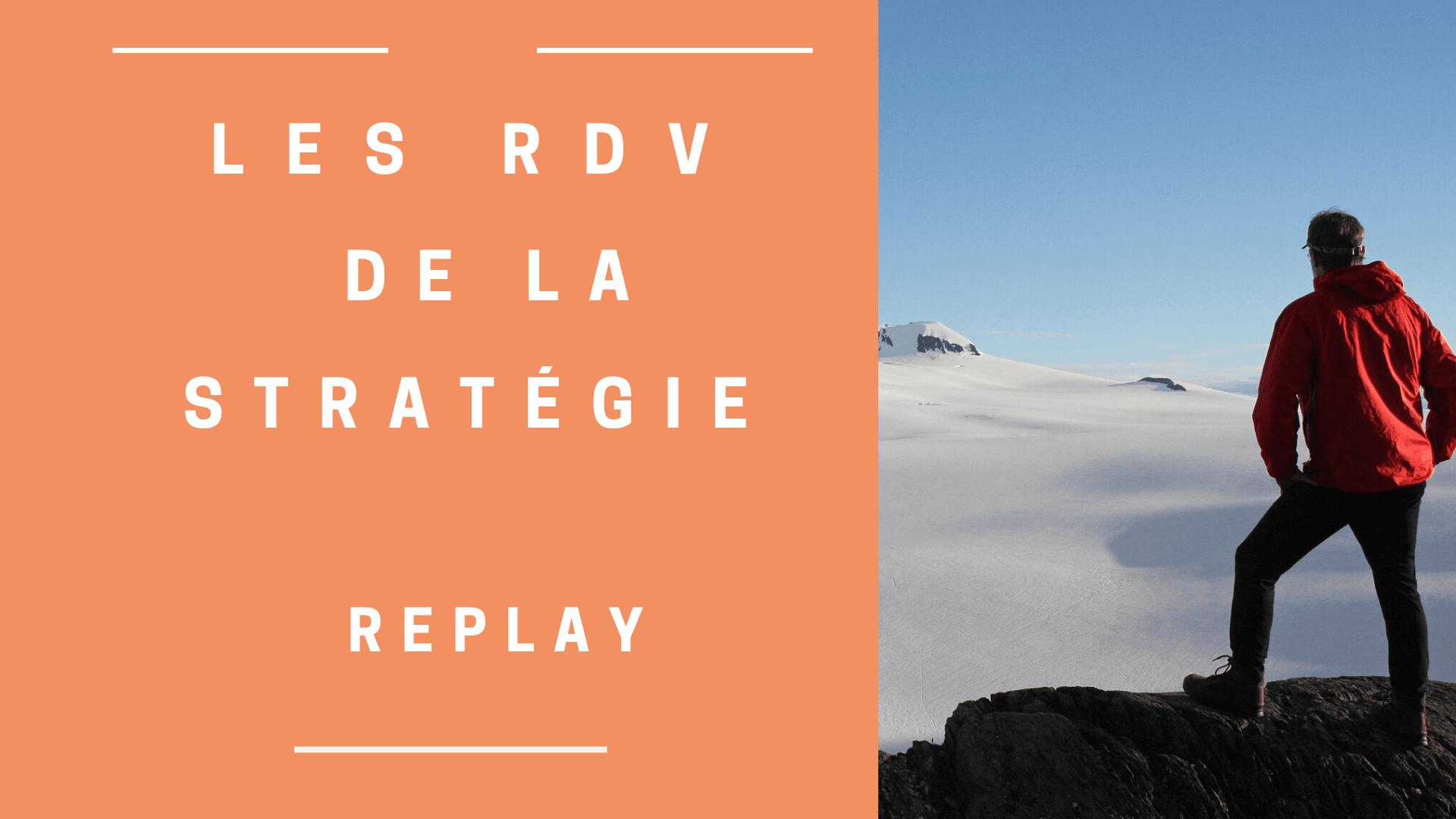 Les replays des RDV de la strategie